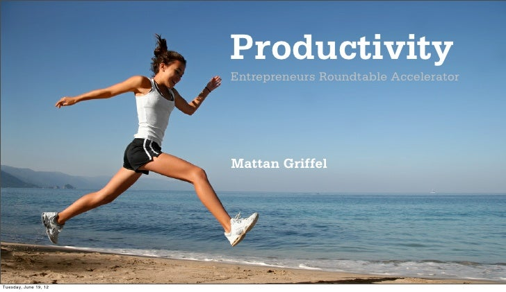 Productivity                       Entrepreneurs Roundtable Accelerator                       Mattan GriffelTuesday, June ...