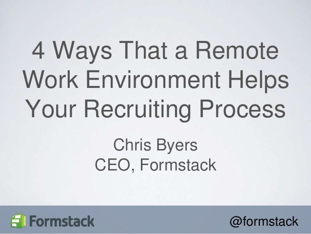 @formstack Chris Byers CEO, Formstack 4 Ways That a Remote Work Environment Helps Your Recruiting Process