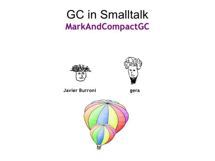 GC in SmalltalkMarkAndCompactGCJavier Burroni   gera