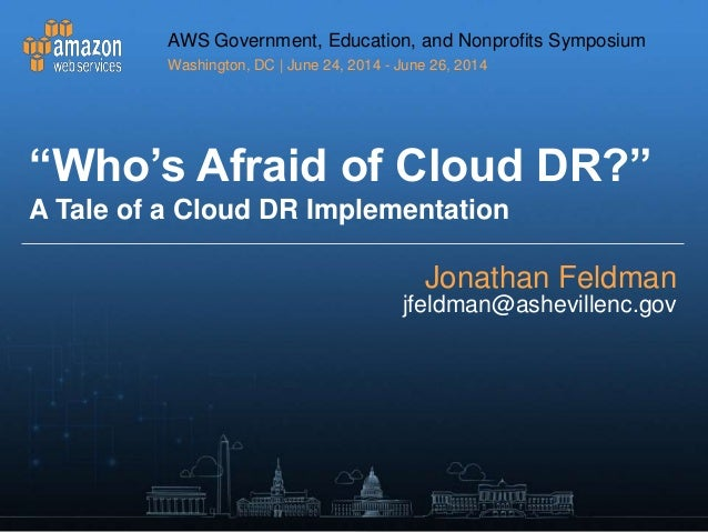 Disaster Recovery in the Cloud: A Case Study - AWS Washington D.C. Symposium 2014 - Partner Presentation - City of Asheville