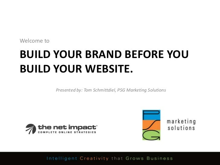 Welcome to<br />Build your brand before you build your website.<br />Presented by: Tom Schmittdiel, PSG Marketing Solution...