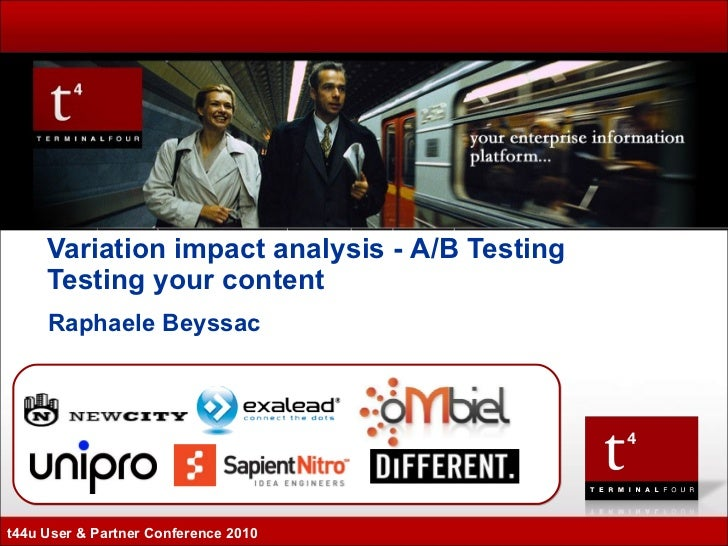 Raphaele Beyssac Variation impact analysis -  A/B Testing  Testing your content  t44u User & Partner Conference 2010