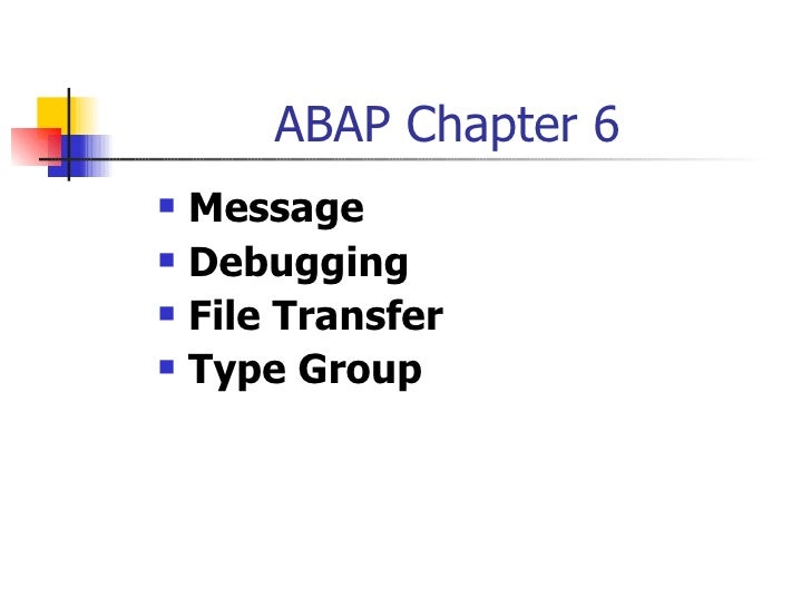 ABAP Message, Debugging, File Transfer and Type Group