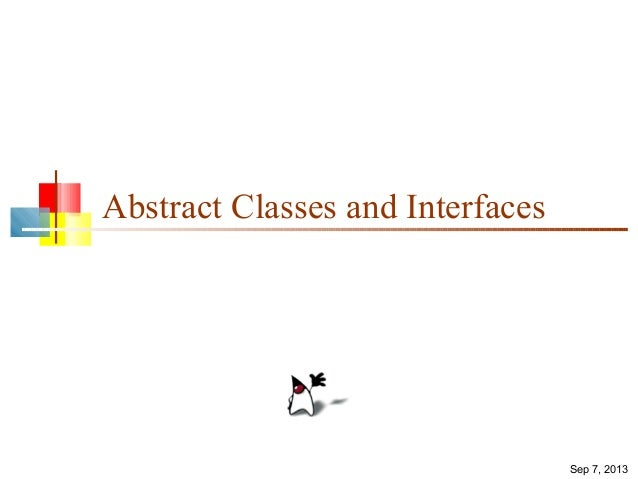 Sep 7, 2013 Abstract Classes and Interfaces