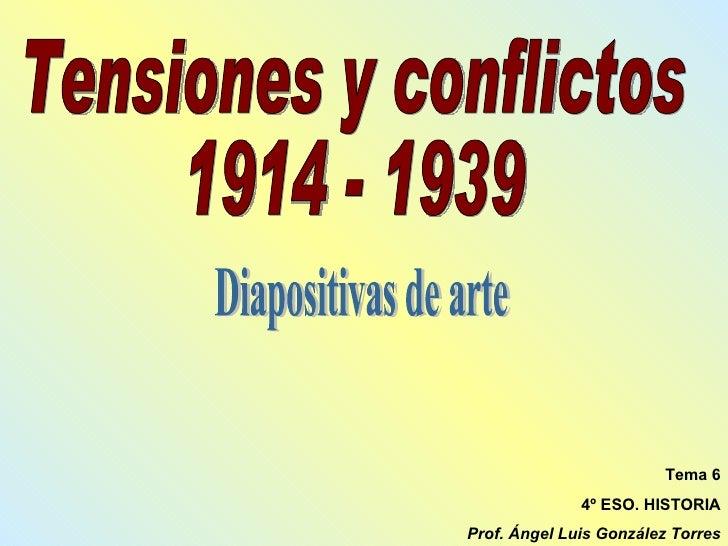 Tensiones y conflictos 1914 - 1939 Tema 6 4º ESO. HISTORIA Prof. Ángel Luis González Torres Diapositivas de arte