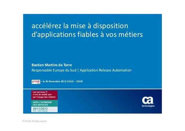 accélérez la mise à disposition d'applications fiables à vos métiers  Bastien Martins da Torre Responsable Europe du Sud |...