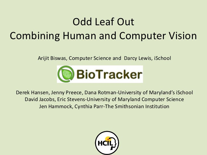 Odd Leaf OutCombining Human and Computer Vision<br />ArijitBiswas, Computer Science and  Darcy Lewis, iSchool<br />Derek H...