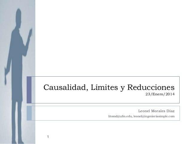 Causalidad, Límites y Reducciones 23/Enero/2014  Leonel Morales Díaz litomd@ufm.edu, leonel@ingenieriasimple.com  1
