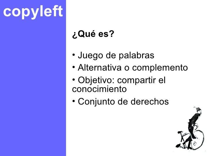 copyleft <ul><li>¿Qué es? </li></ul><ul><li>Juego de palabras </li></ul><ul><li>Alternativa o complemento </li></ul><ul><l...