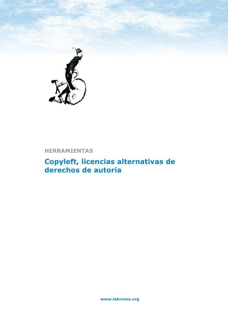 HERRAMIENTAS: COPYLEFT     HERRAMIENTAS  Copyleft, licencias alternativas de derechos de autoría                          ...
