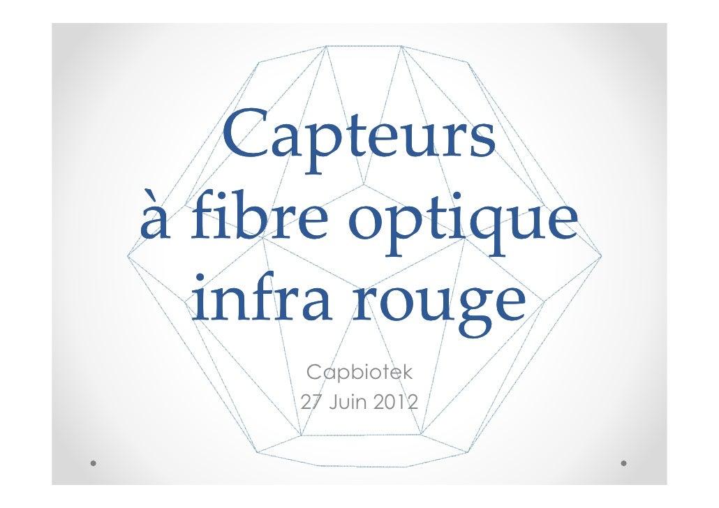 Capteursà fibre optique  infra rouge      Capbiotek     27 Juin 2012