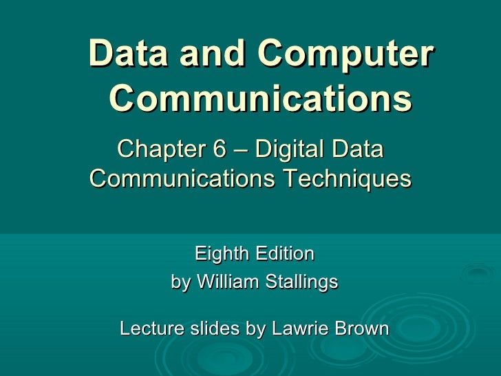 Data and Computer Communications Eighth Edition by William Stallings Lecture slides by Lawrie Brown Chapter 6 – Digital Da...