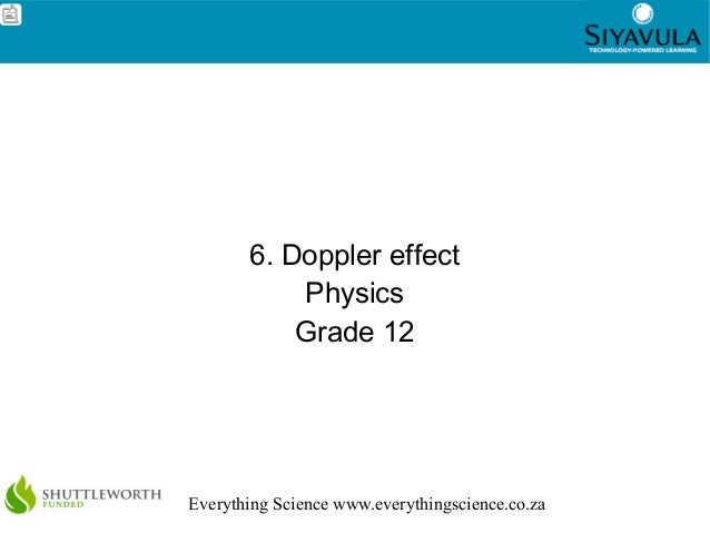 1 Everything Science www.everythingscience.co.za 6. Doppler effect Physics Grade 12