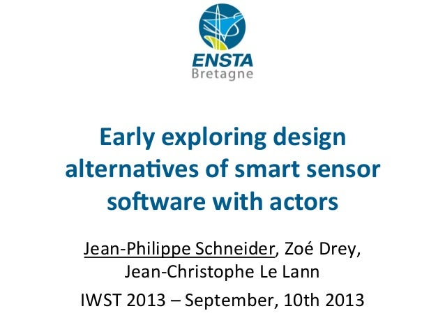 Early	   exploring	   design	    alterna1ves	   of	   smart	   sensor	    so5ware	   with	   actors	    Jean-­‐Philippe	  ...