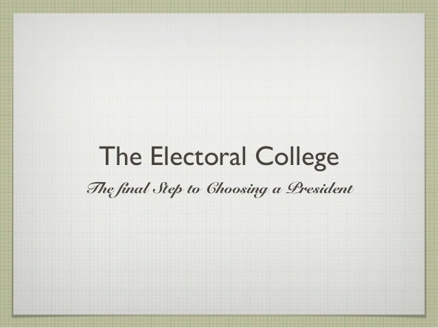 The Electoral College The final Step to Choosing a President