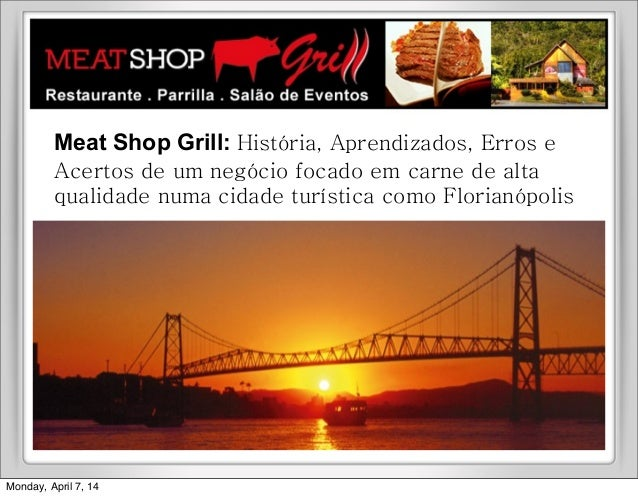 Meat Shop Grill: História, Aprendizados, Erros e Acertos de um negócio focado em carne de alta qualidade numa cidade turís...