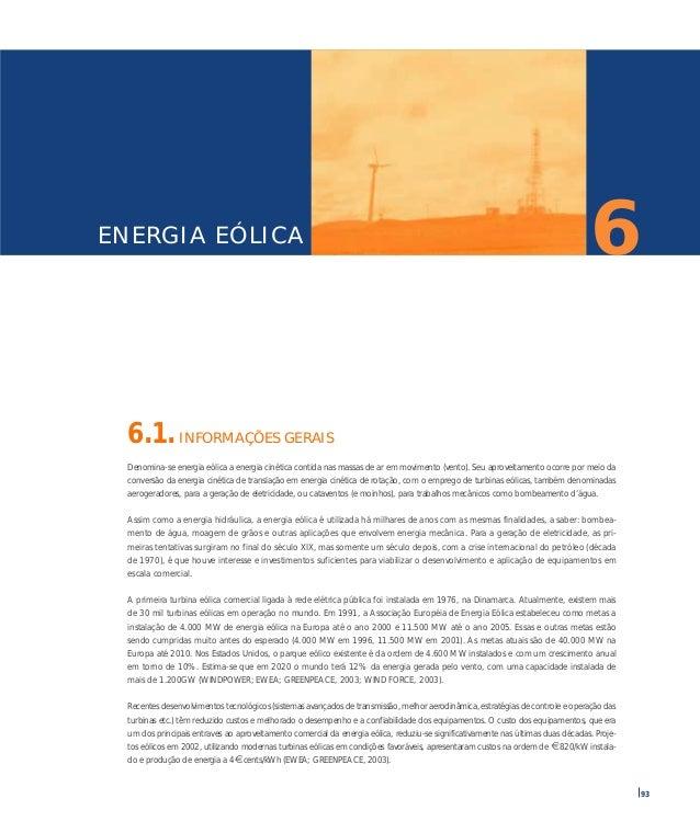 93 6.1. INFORMAÇÕES GERAIS Denomina-se energia eólica a energia cinética contida nas massas de ar em movimento (vento). Se...