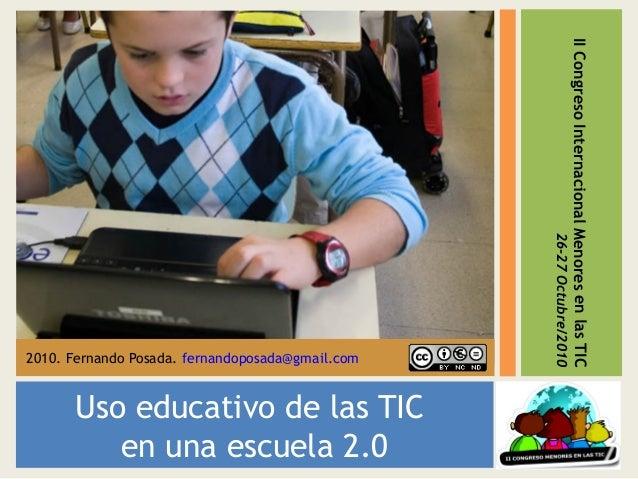 Uso educativo de las TIC en una escuela 2.0 2010. Fernando Posada. fernandoposada@gmail.com IICongresoInternacionalMenores...