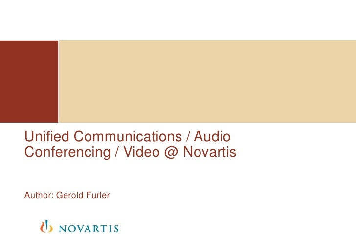 Unified Communications / Audio Conferencing / Video @ Novartis <br />Author: Gerold Furler<br />