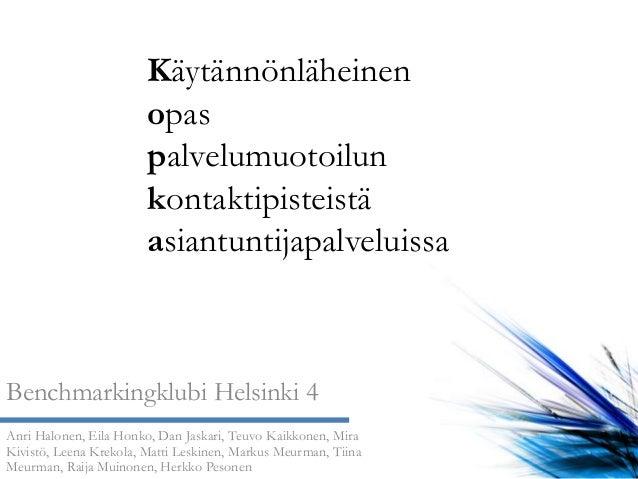 KäytännönläheinenopaspalvelumuotoilunkontaktipisteistäasiantuntijapalveluissaBenchmarkingklubi Helsinki 4Anri Halonen, Eil...