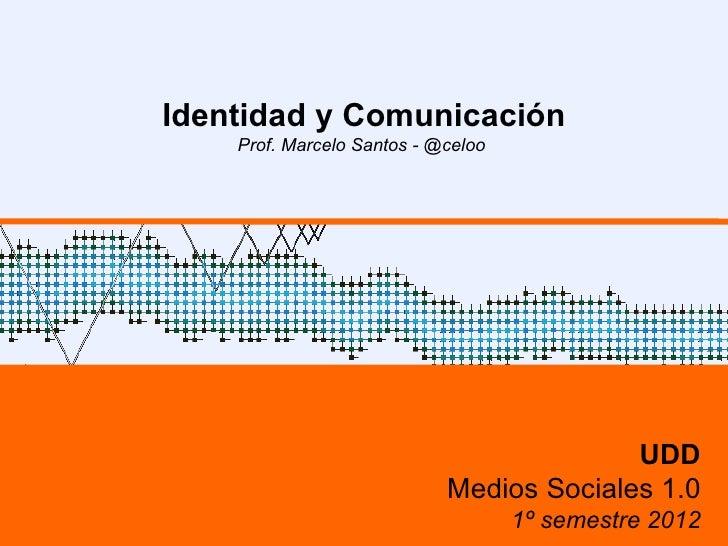 Identidad y Comunicación    Prof. Marcelo Santos - @celoo                                          UDD                    ...