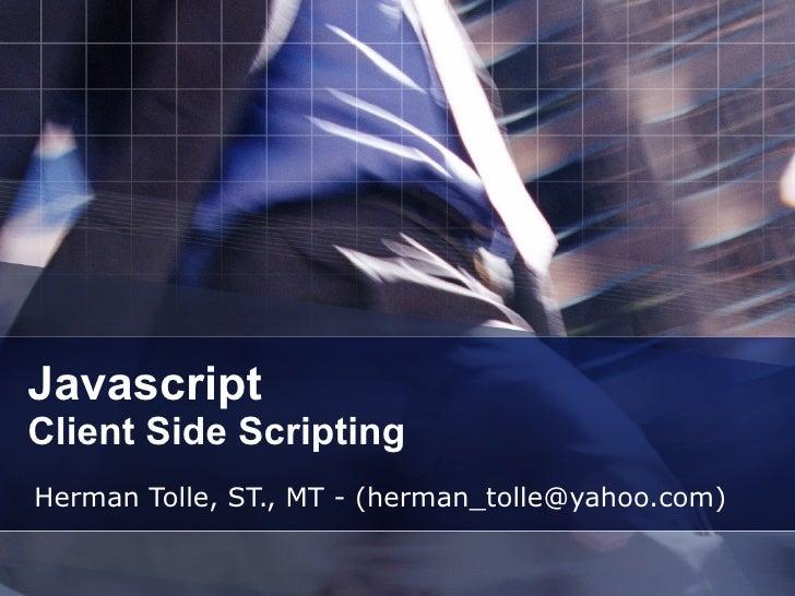 Javascript Client Side Scripting Herman Tolle, ST., MT - (herman_tolle@yahoo.com)