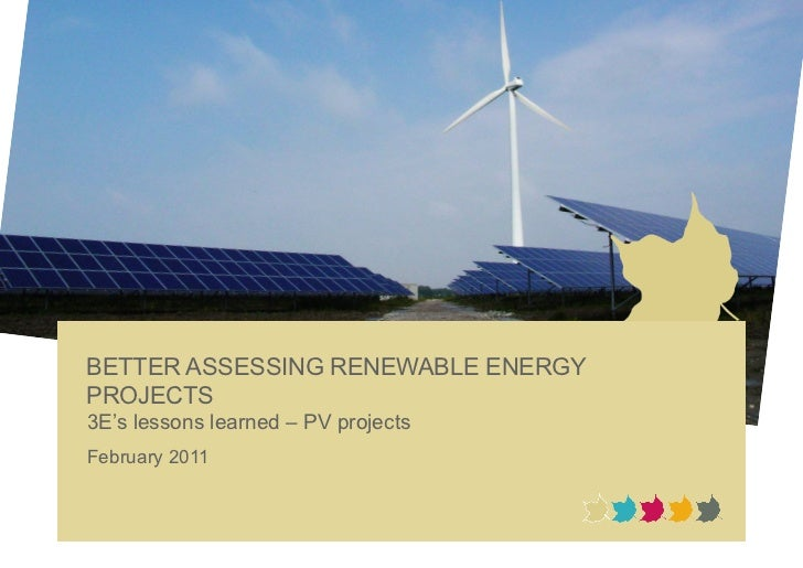 BETTER ASSESSING RENEWABLE ENERGYPROJECTS3E's lessons learned – PV projectsFebruary 2011