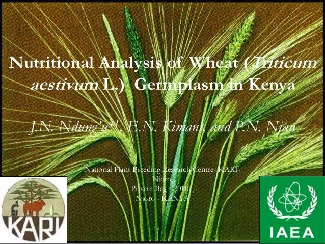 Nutritional Analysis of Wheat (Triticum  aestivum L.) Germplasm in Kenya  J.N. Ndung'u*1, E.N. Kimani, and P.N. Njau      ...
