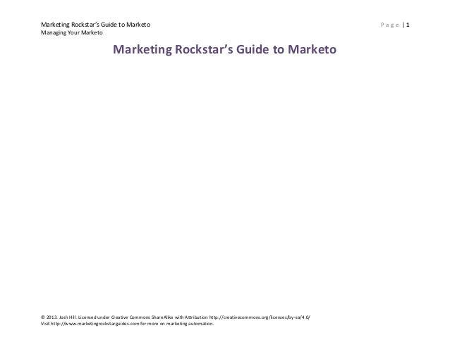 Marketing Rockstar's Guide to Marketo Managing Your Marketo  Marketing Rockstar's Guide to Marketo  © 2013. Josh Hill. Lic...