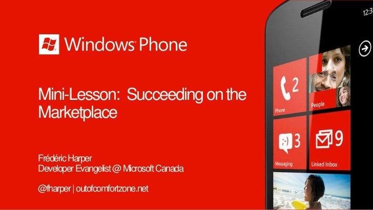 Mini-Lesson: Succeeding on theMarketplaceFrédéric HarperDeveloper Evangelist @ Microsoft Canada@fharper | outofcomfortzone...