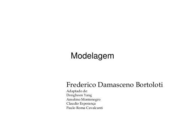 Modelagem Frederico Damasceno Bortoloti Adaptado de: Donghoon YangDonghoon Yang Anselmo Montenegro Claudio Esperança Paulo...