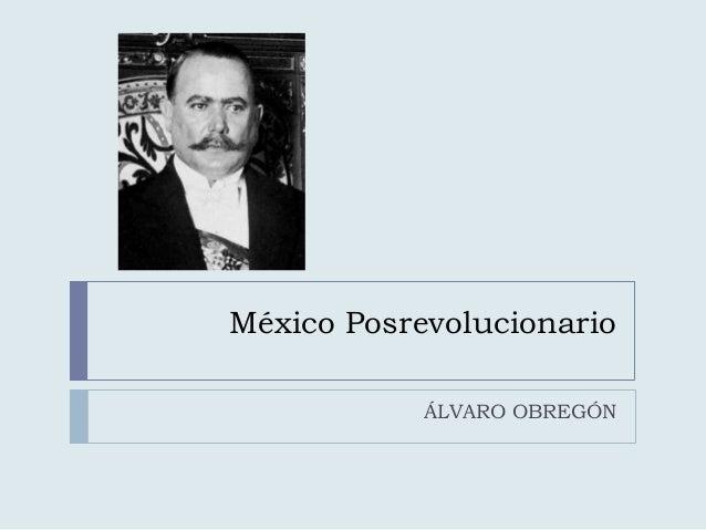 México Posrevolucionario ÁLVARO OBREGÓN