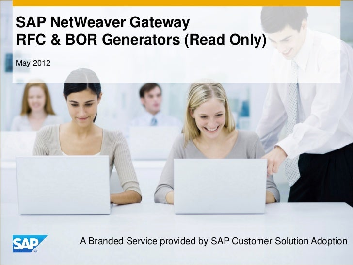 SAP NetWeaver GatewayRFC & BOR Generators (Read Only)May 2012           A Branded Service provided by SAP Customer Solutio...