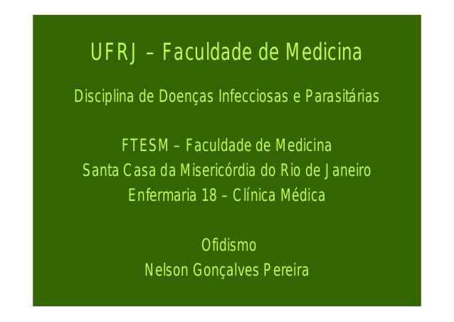 UFRJ – Faculdade de MedicinaDisciplina de Doenças Infecciosas e ParasitáriasFTESM – Faculdade de MedicinaSanta Casa da Mis...