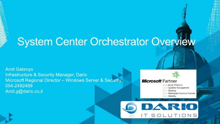 System Center Orchestrator Overview<br />Amit Gatenyo<br />Infrastructure & Security Manager, Dario<br />Microsoft Regiona...
