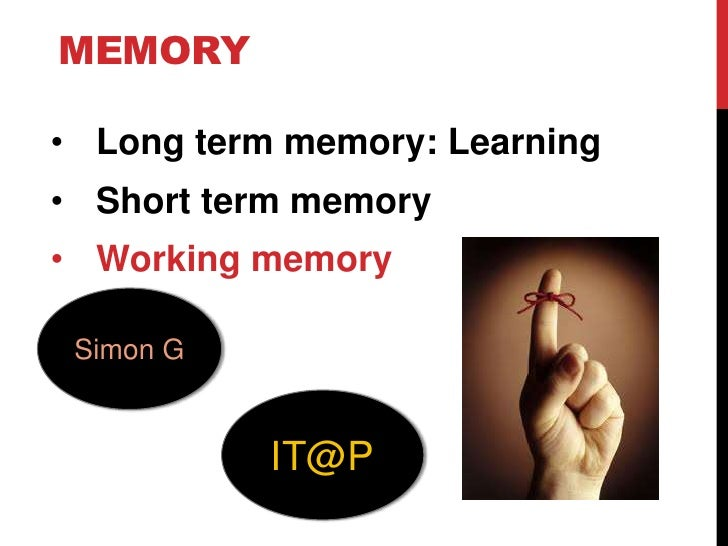 memory<br /><ul><li>Long term memory: Learning