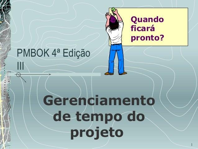 Quando ficará pronto?  PMBOK 4ª Edição III  Gerenciamento de tempo do projeto 1