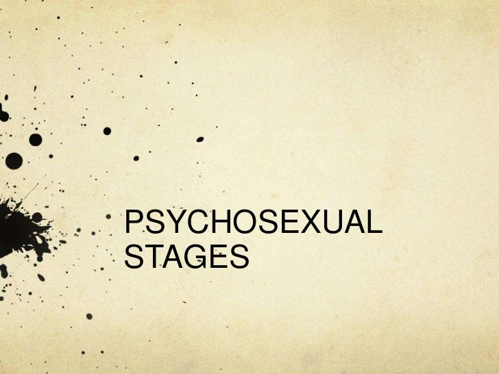 PSYCHOSEXUAL STAGES<br />