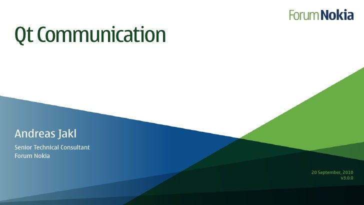 Qt Communication    Andreas Jakl Senior Technical Consultant Forum Nokia                                20 September, 2010...
