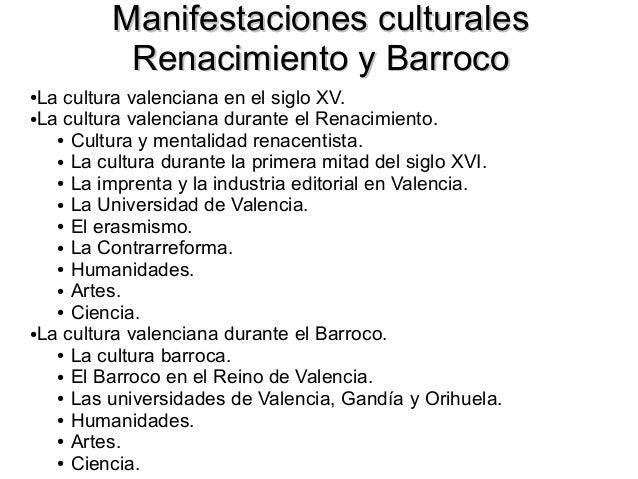 Manifestaciones culturales Renacimiento y Barroco La cultura valenciana en el siglo XV. ●La cultura valenciana durante el ...