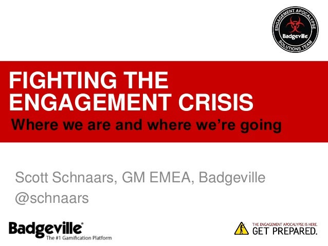 FIGHTING THE ENGAGEMENT CRISIS Where we are and where we're going  Scott Schnaars, GM EMEA, Badgeville @schnaars