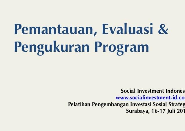 Pemantauan, Evaluasi &Pengukuran Program                          Social Investment Indonesi                         www.s...