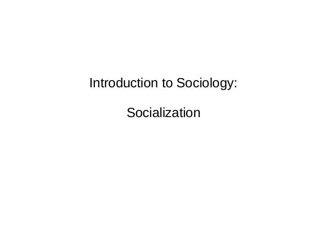 Introduction to Sociology: Socialization