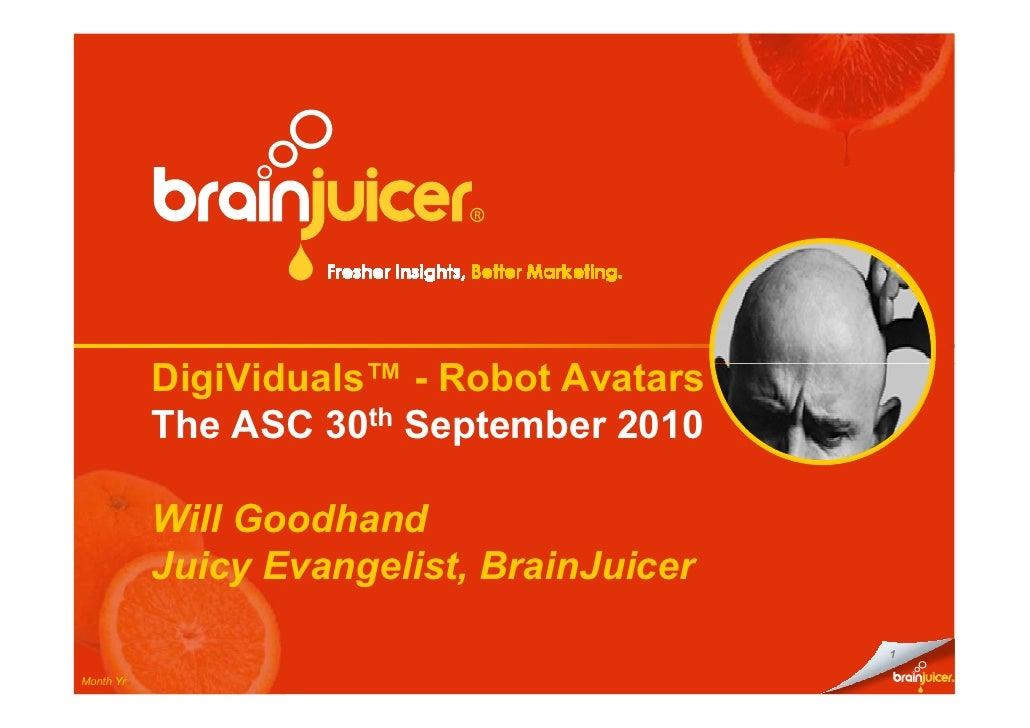 DigiViduals™ - Robot Avatars           The ASC 30th September 2010           Will Goodhand           Juicy Evangelist, Bra...