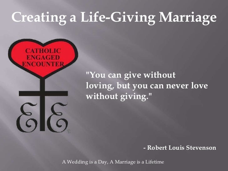 "Creating a Life-Giving Marriage                 ""You can give without                 loving, but you can never love      ..."