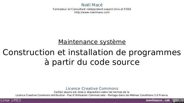 Linux LPIC2 noelmace.com Noël Macé Formateur et Consultant indépendant expert Unix et FOSS http://www.noelmace.com Constru...