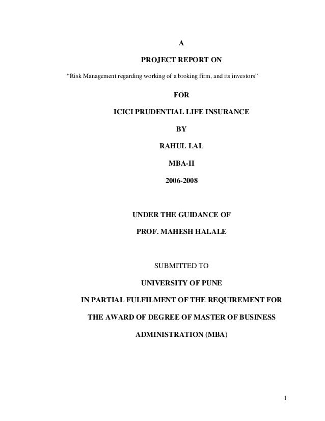 "1 A PROJECT REPORT ON ""Risk Management regarding working of a broking firm, and its investors"" FOR ICICI PRUDENTIAL LIFE I..."