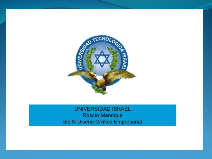 UNIVERSIDAD ISRAEL Rosc ío Manrique 5to N Diseño Gráfico Empresarial