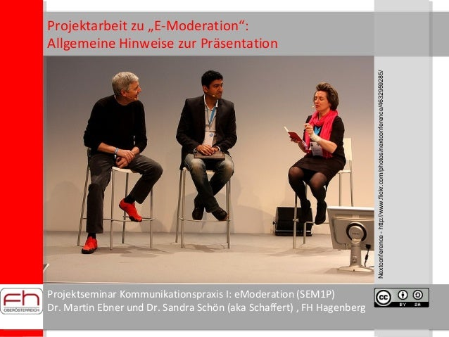 Projektseminar Kommunikationspraxis I: eModeration (SEM1P) Dr. Martin Ebner und Dr. Sandra Schön (aka Schaffert) , FH Hage...