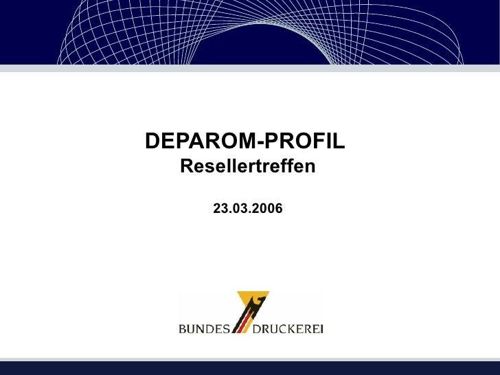 DEPAROM-PROFIL  Resellertreffen 23.03.2006
